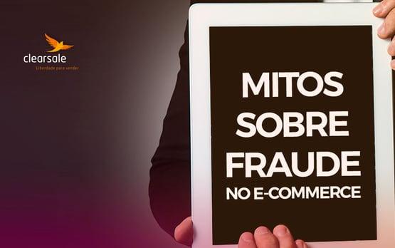 Mitos sobre fraude também são vilões do comércio eletrônico