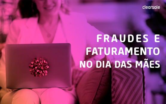 dia das maes; fraudes; faturamento; varejo online