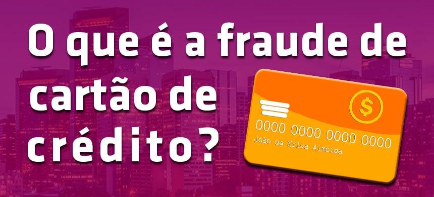 Cartão de crédito falso: O que é fraude de cartão e como detectá-la?